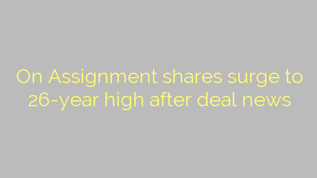 On Assignment shares surge to 26-year high after deal news