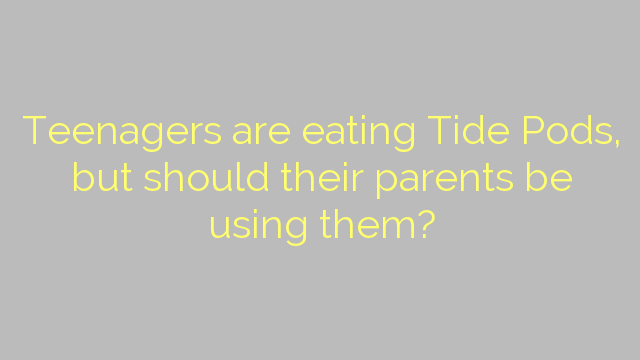 Teenagers are eating Tide Pods, but should their parents be using them?