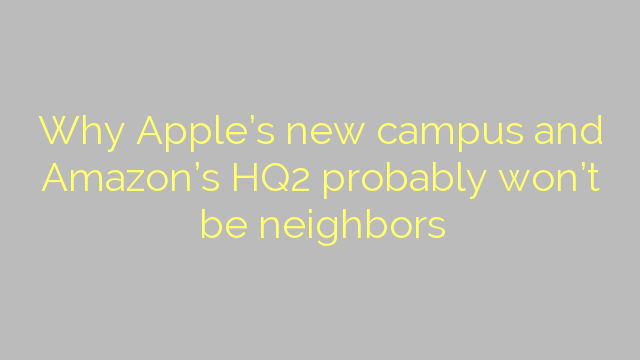 Why Apple's new campus and Amazon's HQ2 probably won't be neighbors