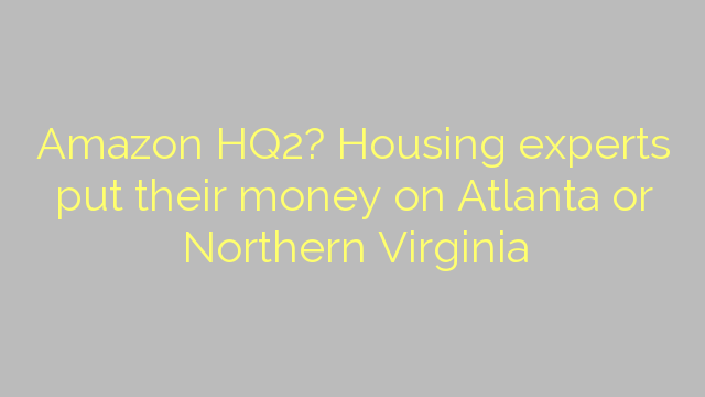 Amazon HQ2? Housing experts put their money on Atlanta or Northern Virginia