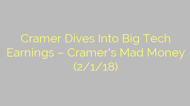 Cramer Dives Into Big Tech Earnings – Cramer's Mad Money (2/1/18)