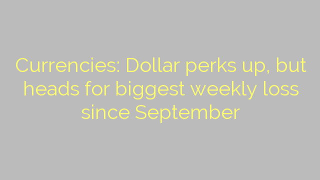 Currencies: Dollar perks up, but heads for biggest weekly loss since September