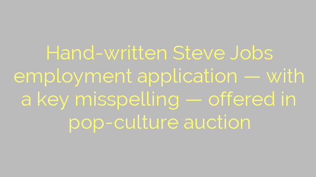 Hand-written Steve Jobs employment application — with a key misspelling — offered in pop-culture auction
