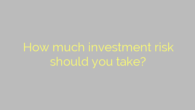 How much investment risk should you take?