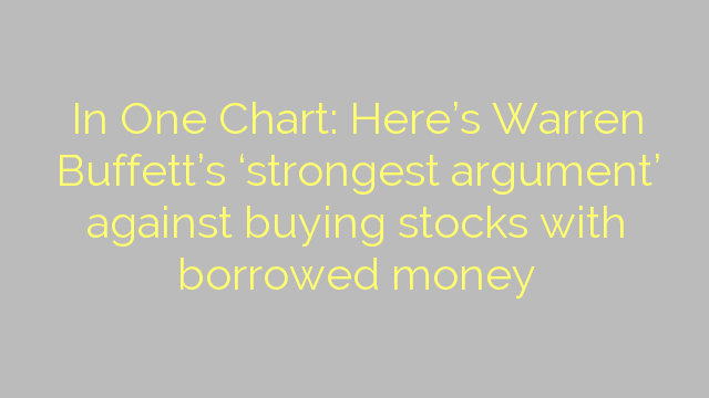 In One Chart: Here's Warren Buffett's 'strongest argument' against buying stocks with borrowed money