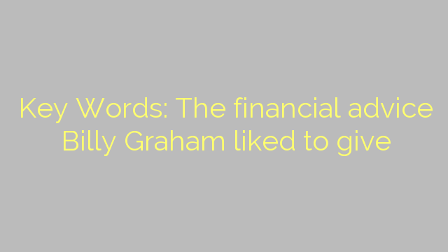 Key Words: The financial advice Billy Graham liked to give