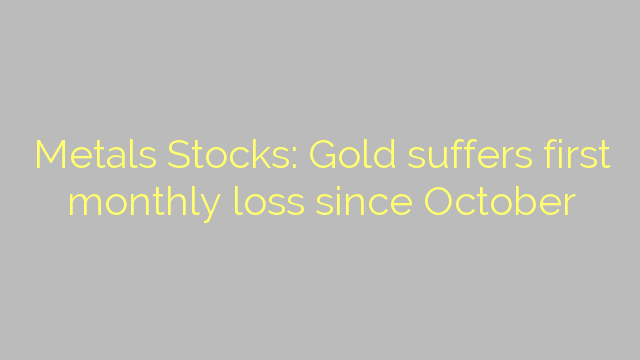 Metals Stocks: Gold suffers first monthly loss since October