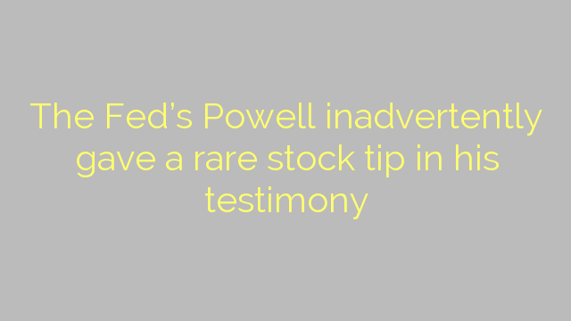 The Fed's Powell inadvertently gave a rare stock tip in his testimony
