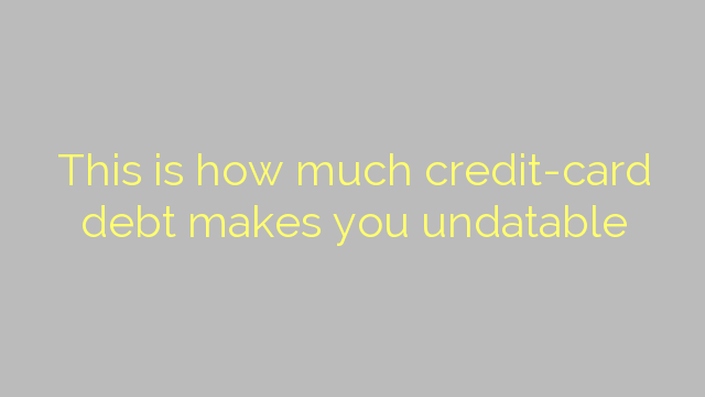 This is how much credit-card debt makes you undatable