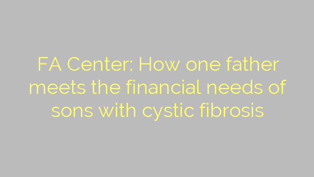 FA Center: How one father meets the financial needs of sons with cystic fibrosis