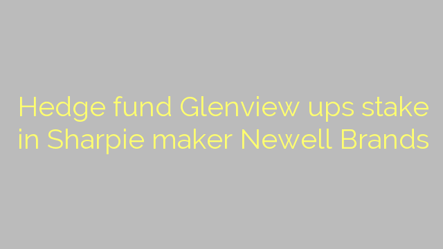 Hedge fund Glenview ups stake in Sharpie maker Newell Brands