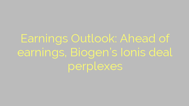 Earnings Outlook: Ahead of earnings, Biogen's Ionis deal perplexes