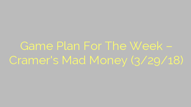 Game Plan For The Week – Cramer's Mad Money (3/29/18)