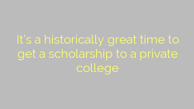 It's a historically great time to get a scholarship to a private college