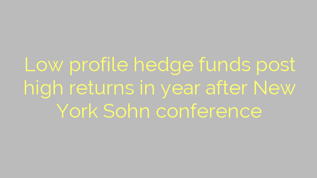Low profile hedge funds post high returns in year after New York Sohn conference