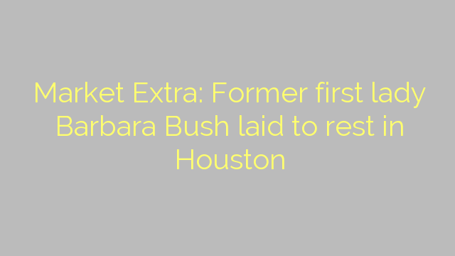 Market Extra: Former first lady Barbara Bush laid to rest in Houston