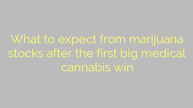 What to expect from marijuana stocks after the first big medical cannabis win