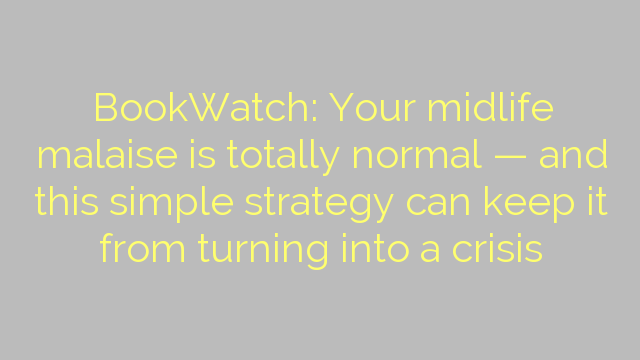 BookWatch: Your midlife malaise is totally normal — and this simple strategy can keep it from turning into a crisis