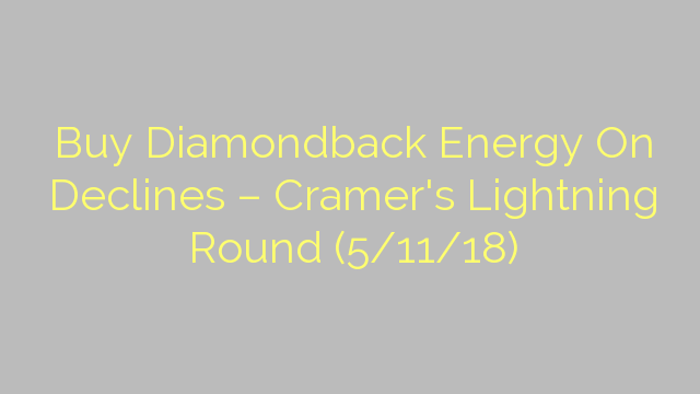 Buy Diamondback Energy On Declines – Cramer's Lightning Round (5/11/18)