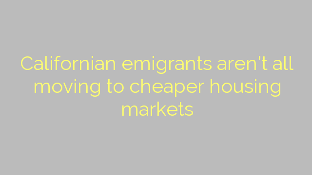 Californian emigrants aren't all moving to cheaper housing markets