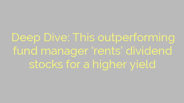 Deep Dive: This outperforming fund manager 'rents' dividend stocks for a higher yield