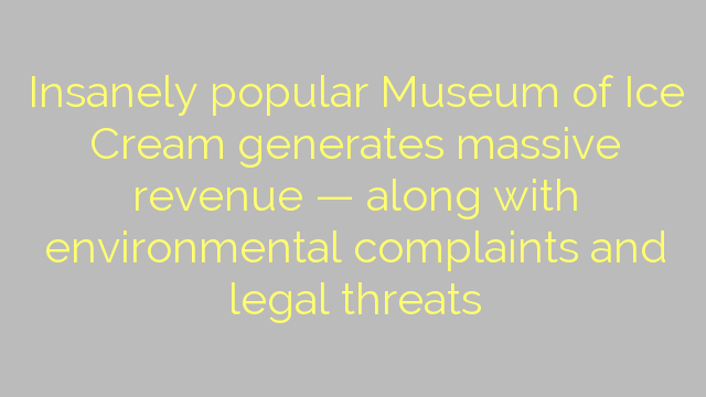 Insanely popular Museum of Ice Cream generates massive revenue — along with environmental complaints and legal threats
