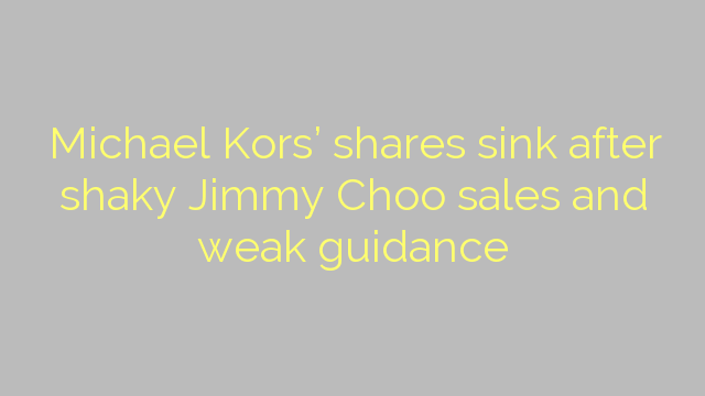 Michael Kors' shares sink after shaky Jimmy Choo sales and weak guidance