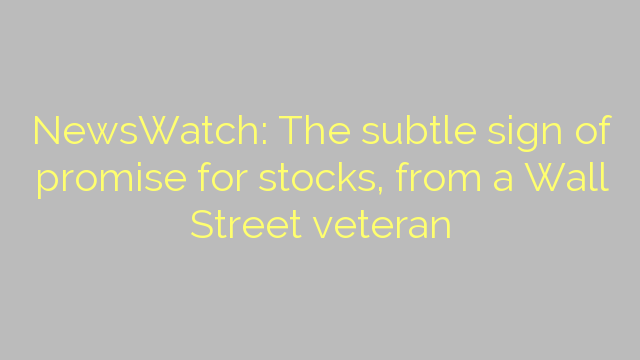 NewsWatch: The subtle sign of promise for stocks, from a Wall Street veteran