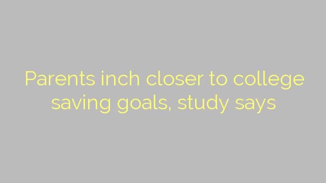 Parents inch closer to college saving goals, study says