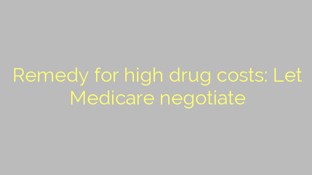 Remedy for high drug costs: Let Medicare negotiate