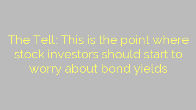 The Tell: This is the point where stock investors should start to worry about bond yields