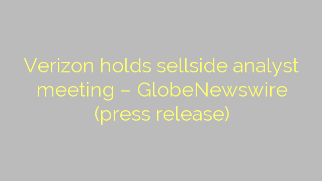 Verizon holds sellside analyst meeting – GlobeNewswire (press release)
