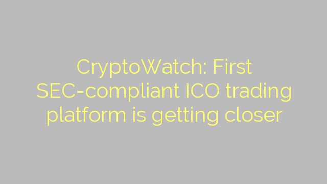 CryptoWatch: First SEC-compliant ICO trading platform is getting closer
