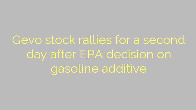 Gevo stock rallies for a second day after EPA decision on gasoline additive