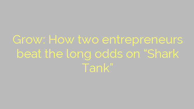 "Grow: How two entrepreneurs beat the long odds on ""Shark Tank"""