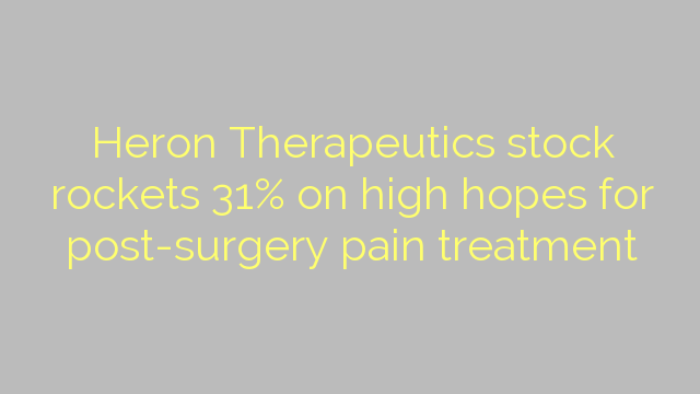 Heron Therapeutics stock rockets 31% on high hopes for post-surgery pain treatment