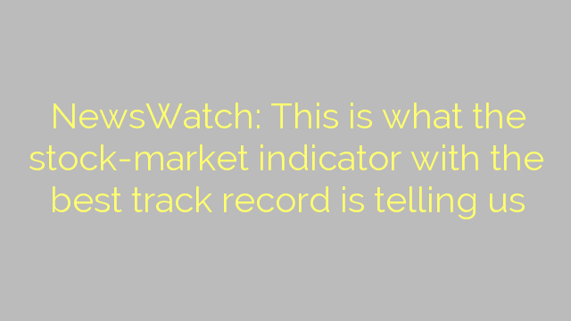 NewsWatch: This is what the stock-market indicator with the best track record is telling us
