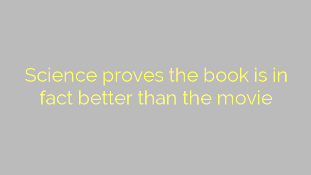 Science proves the book is in fact better than the movie
