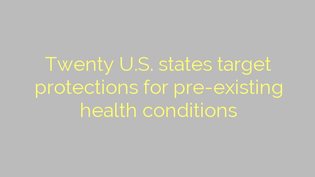 Twenty U.S. states target protections for pre-existing health conditions