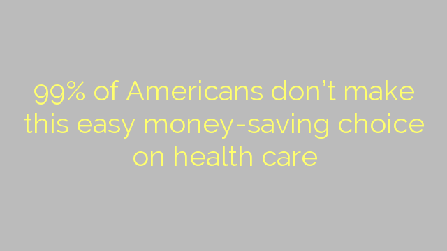 99% of Americans don't make this easy money-saving choice on health care