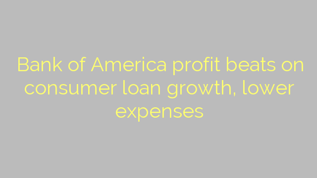 Bank of America profit beats on consumer loan growth, lower expenses