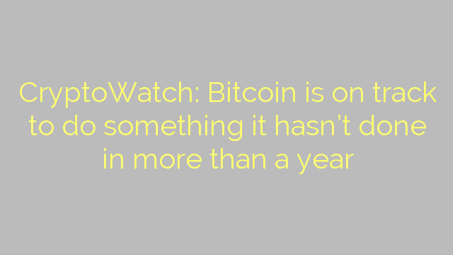 CryptoWatch: Bitcoin is on track to do something it hasn't done in more than a year