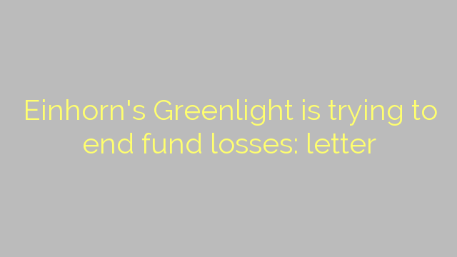 Einhorn's Greenlight is trying to end fund losses: letter