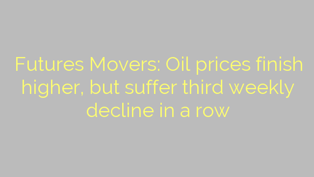 Futures Movers: Oil prices finish higher, but suffer third weekly decline in a row