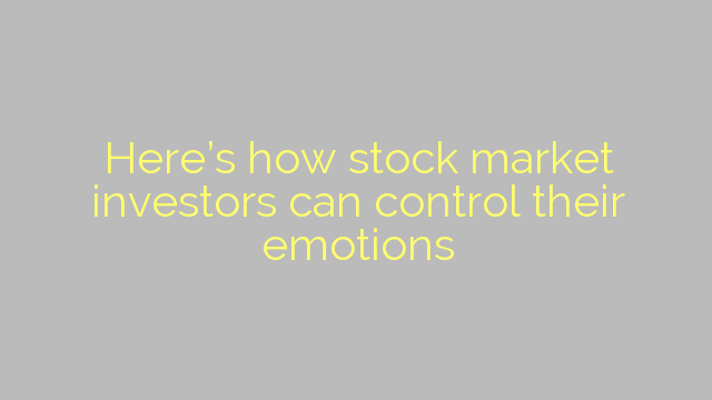 Here's how stock market investors can control their emotions