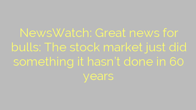 NewsWatch: Great news for bulls: The stock market just did something it hasn't done in 60 years