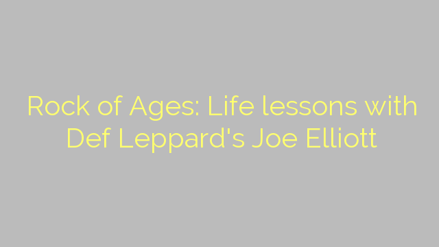 Rock of Ages: Life lessons with Def Leppard's Joe Elliott