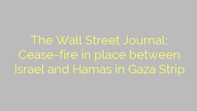 The Wall Street Journal: Cease-fire in place between Israel and Hamas in Gaza Strip