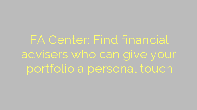 FA Center: Find financial advisers who can give your portfolio a personal touch