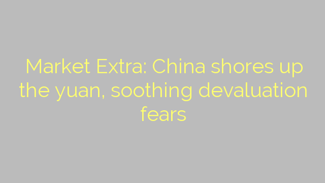 Market Extra: China shores up the yuan, soothing devaluation fears